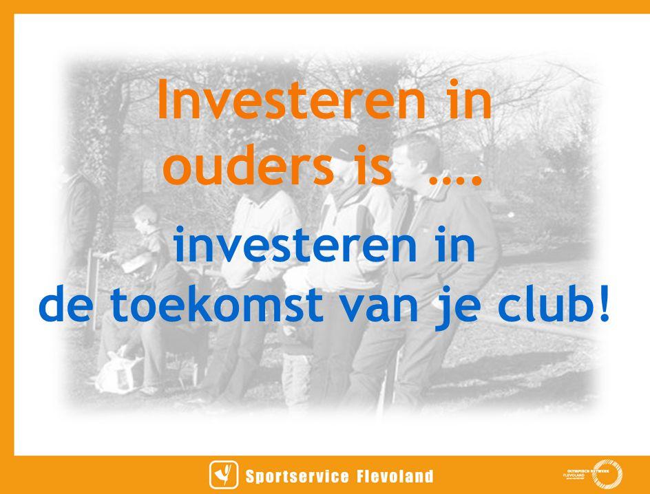 Investeren in ouders is …. investeren in de toekomst van je club!