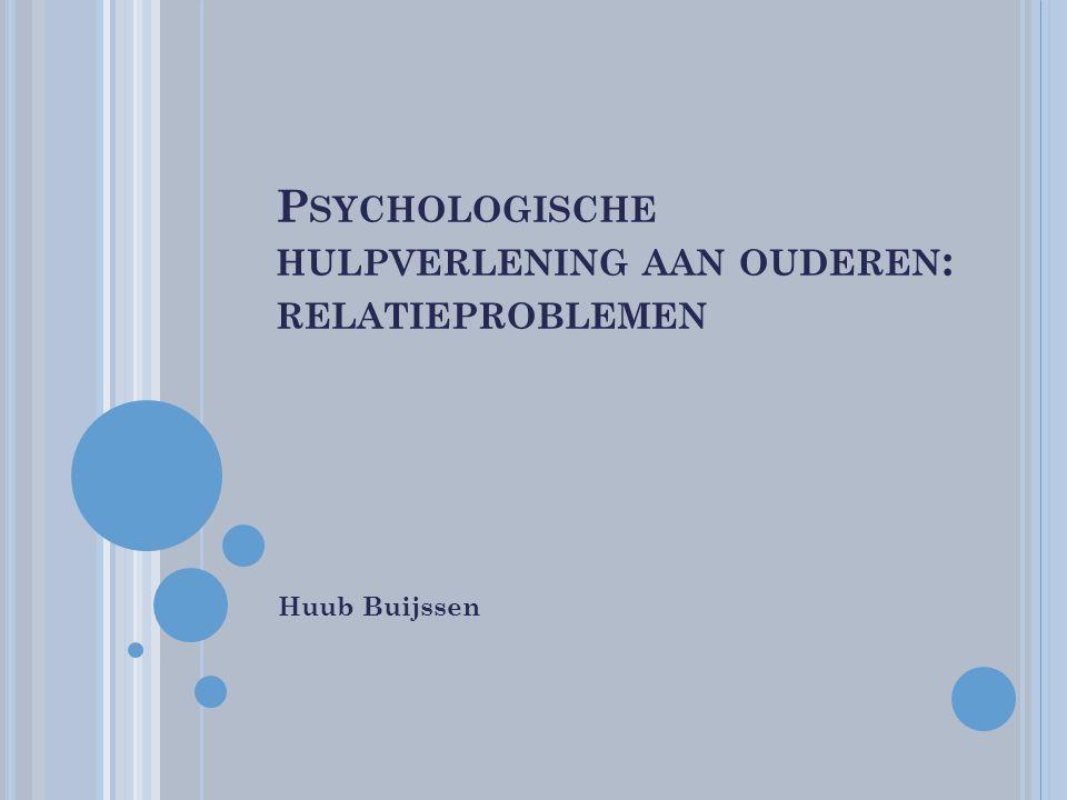 P SYCHOLOGISCHE HULPVERLENING AAN OUDEREN : RELATIEPROBLEMEN Huub Buijssen