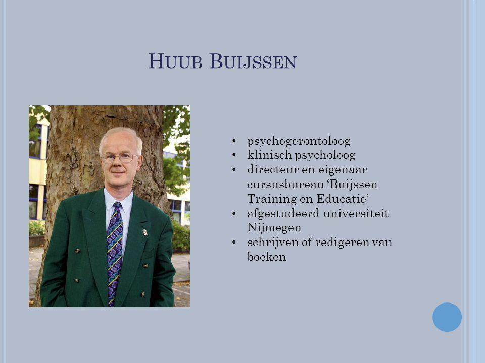 H UUB B UIJSSEN psychogerontoloog klinisch psycholoog directeur en eigenaar cursusbureau 'Buijssen Training en Educatie' afgestudeerd universiteit Nij