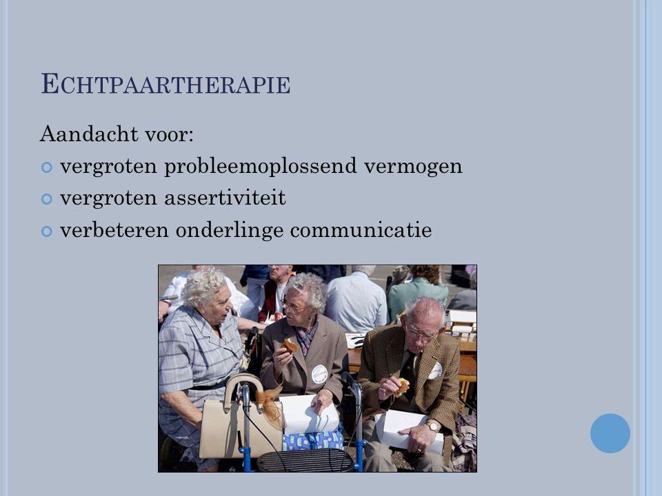 E CHTPAARTHERAPIE Aandacht voor: vergroten probleemoplossend vermogen vergroten assertiviteit verbeteren onderlinge communicatie