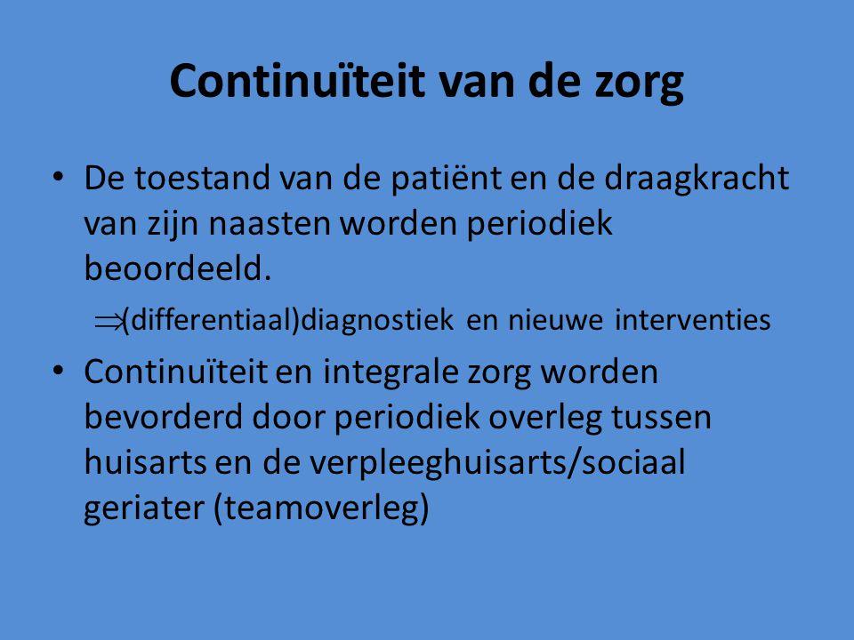 Continuïteit van de zorg De toestand van de patiënt en de draagkracht van zijn naasten worden periodiek beoordeeld.  (differentiaal)diagnostiek en ni