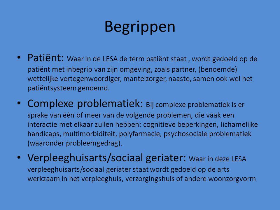 Begrippen Patiënt: Waar in de LESA de term patiënt staat, wordt gedoeld op de patiënt met inbegrip van zijn omgeving, zoals partner, (benoemde) wettel