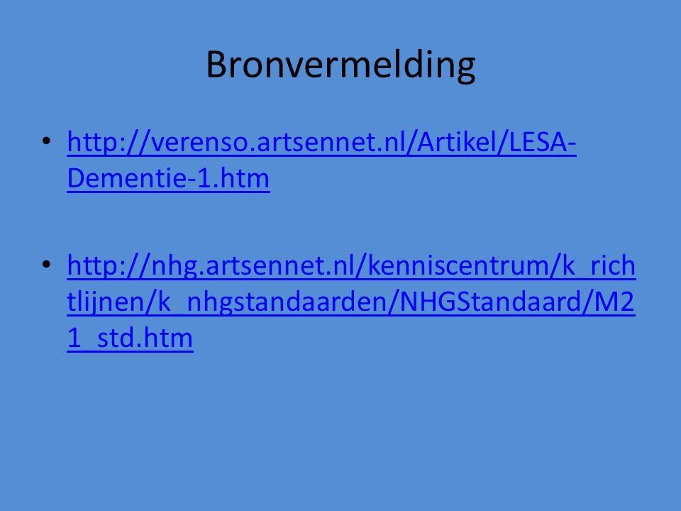 Bronvermelding http://verenso.artsennet.nl/Artikel/LESA- Dementie-1.htm http://verenso.artsennet.nl/Artikel/LESA- Dementie-1.htm http://nhg.artsennet.