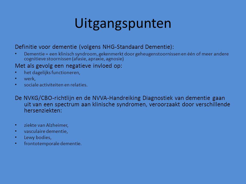 Uitgangspunten Definitie voor dementie (volgens NHG-Standaard Dementie): Dementie = een klinisch syndroom, gekenmerkt door geheugenstoornissen en één