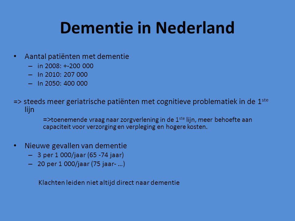 Dementie in Nederland Aantal patiënten met dementie – in 2008: +-200 000 – In 2010: 207 000 – In 2050: 400 000 => steeds meer geriatrische patiënten m