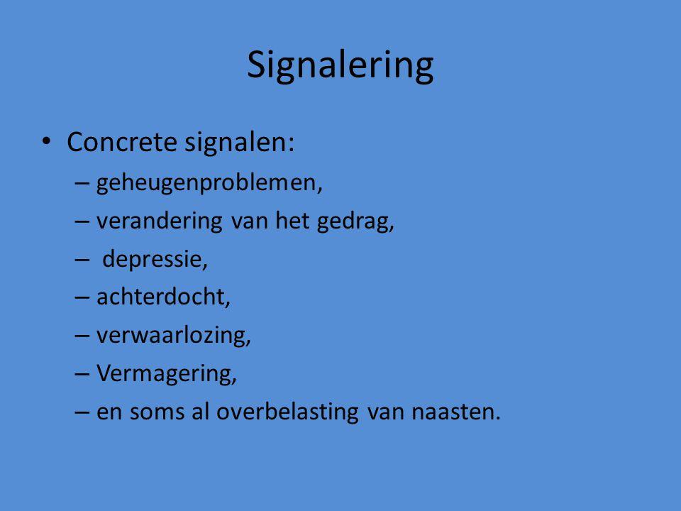 Signalering Concrete signalen: – geheugenproblemen, – verandering van het gedrag, – depressie, – achterdocht, – verwaarlozing, – Vermagering, – en som