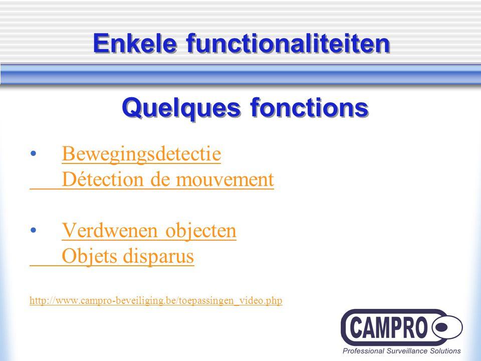 Enkele functionaliteiten Quelques fonctions Bewegingsdetectie Détection de mouvement Verdwenen objecten Objets disparus http://www.campro-beveiliging.be/toepassingen_video.php