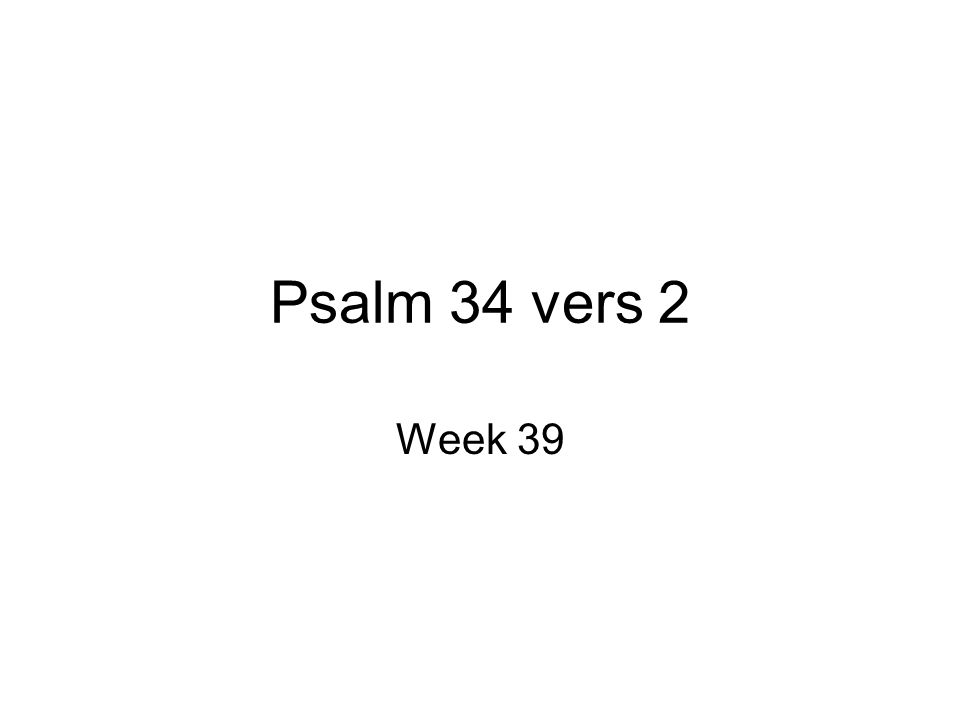 Psalm 34 vers 2 Week 39