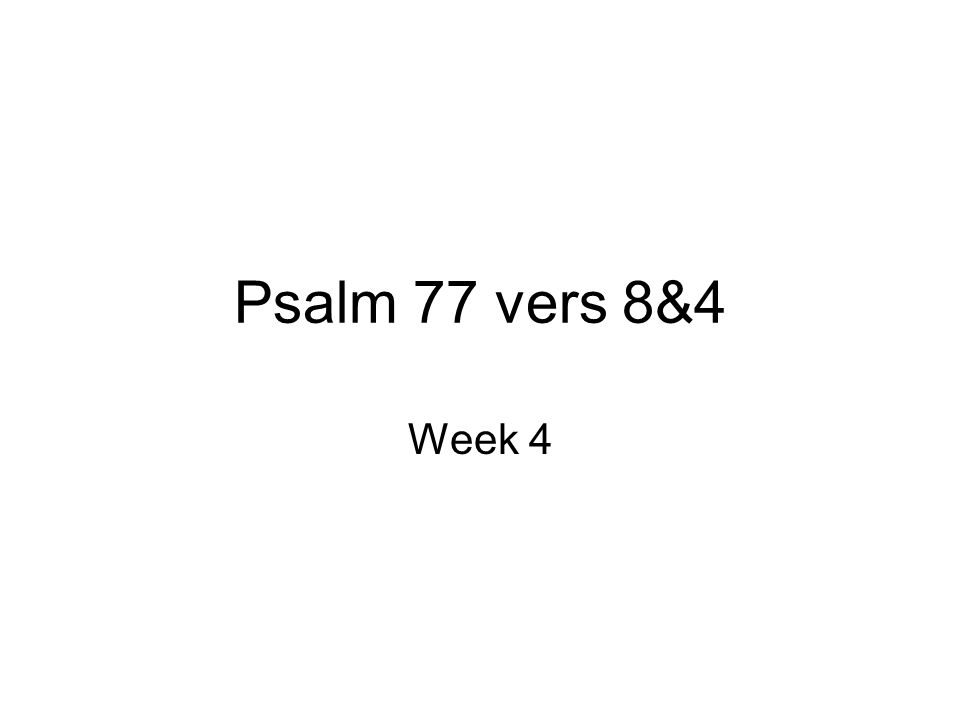 Psalm 77 vers 8&4 Week 4