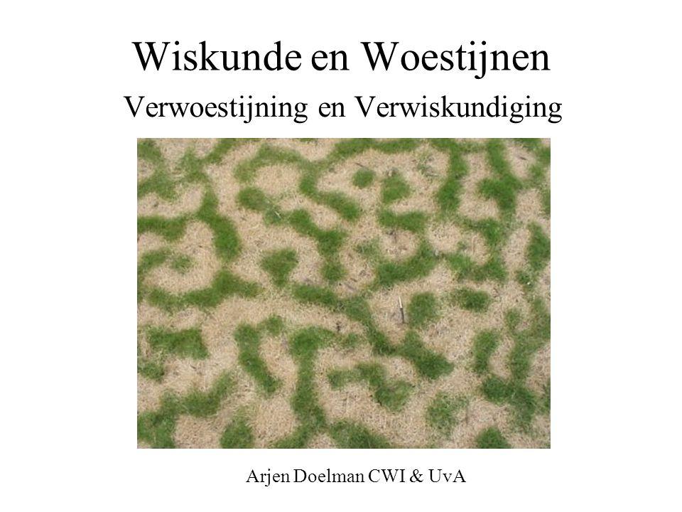 Wiskunde en Woestijnen Verwoestijning en Verwiskundiging Arjen Doelman CWI & UvA