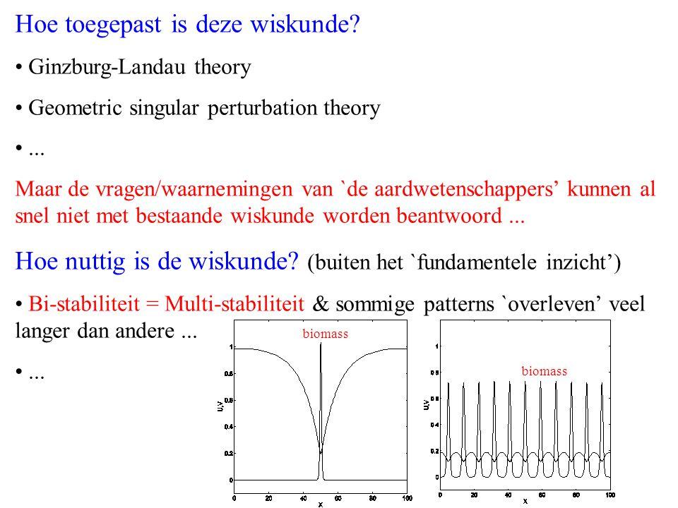 Hoe toegepast is deze wiskunde? Ginzburg-Landau theory Geometric singular perturbation theory... Maar de vragen/waarnemingen van `de aardwetenschapper