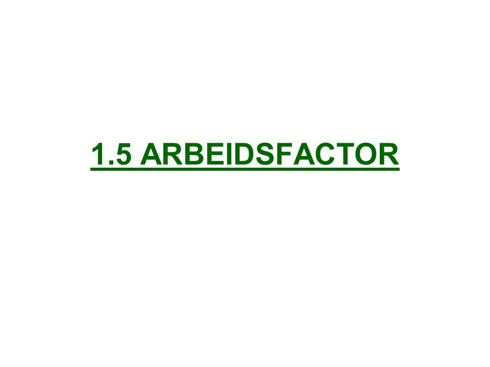 1.5 ARBEIDSFACTOR