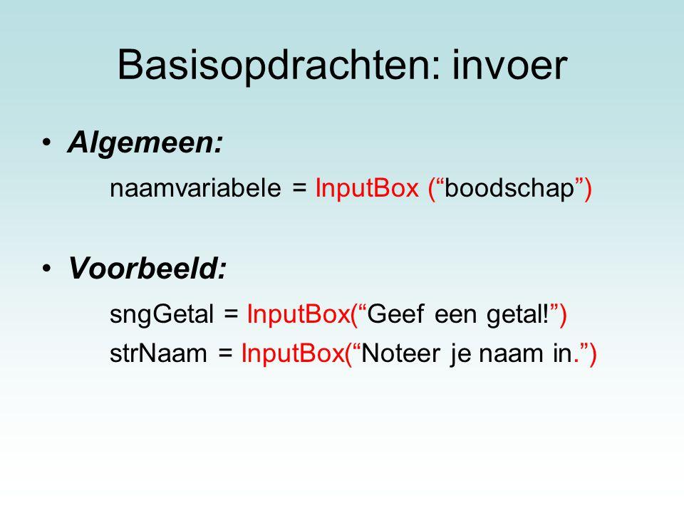 """Basisopdrachten: invoer Algemeen: naamvariabele = InputBox (""""boodschap"""") Voorbeeld: sngGetal = InputBox(""""Geef een getal!"""") strNaam = InputBox(""""Noteer"""