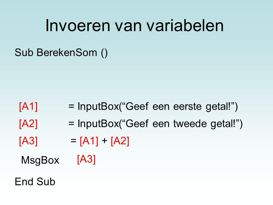 "Invoeren van variabelen [A1]= InputBox(""Geef een eerste getal!"") [A2]= InputBox(""Geef een tweede getal!"") [A3]= [A1] + [A2] MsgBox [A3] End Sub Sub Be"