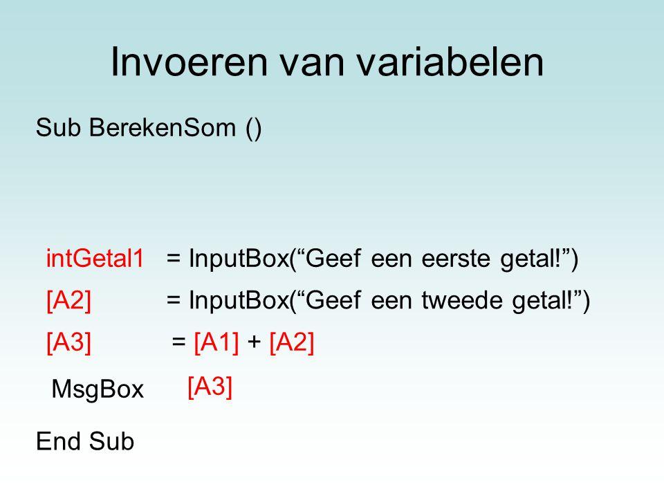 """Invoeren van variabelen = InputBox(""""Geef een eerste getal!"""") [A2]= InputBox(""""Geef een tweede getal!"""") [A3]= [A1] + [A2] MsgBox [A3] End Sub Sub Bereke"""