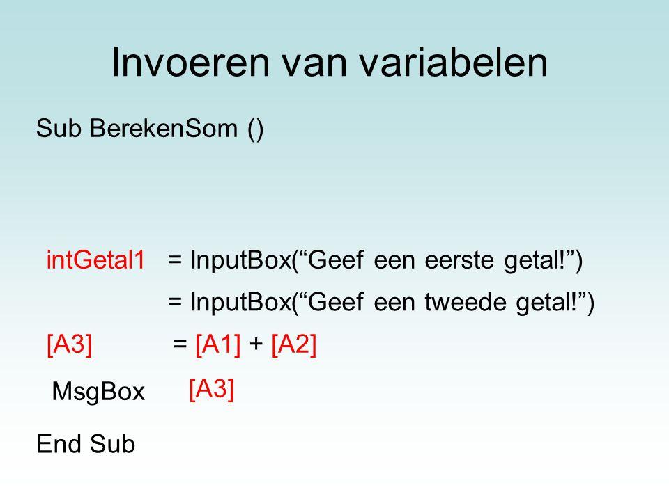 """Invoeren van variabelen = InputBox(""""Geef een eerste getal!"""") = InputBox(""""Geef een tweede getal!"""") [A3]= [A1] + [A2] MsgBox [A3] End Sub Sub BerekenSom"""