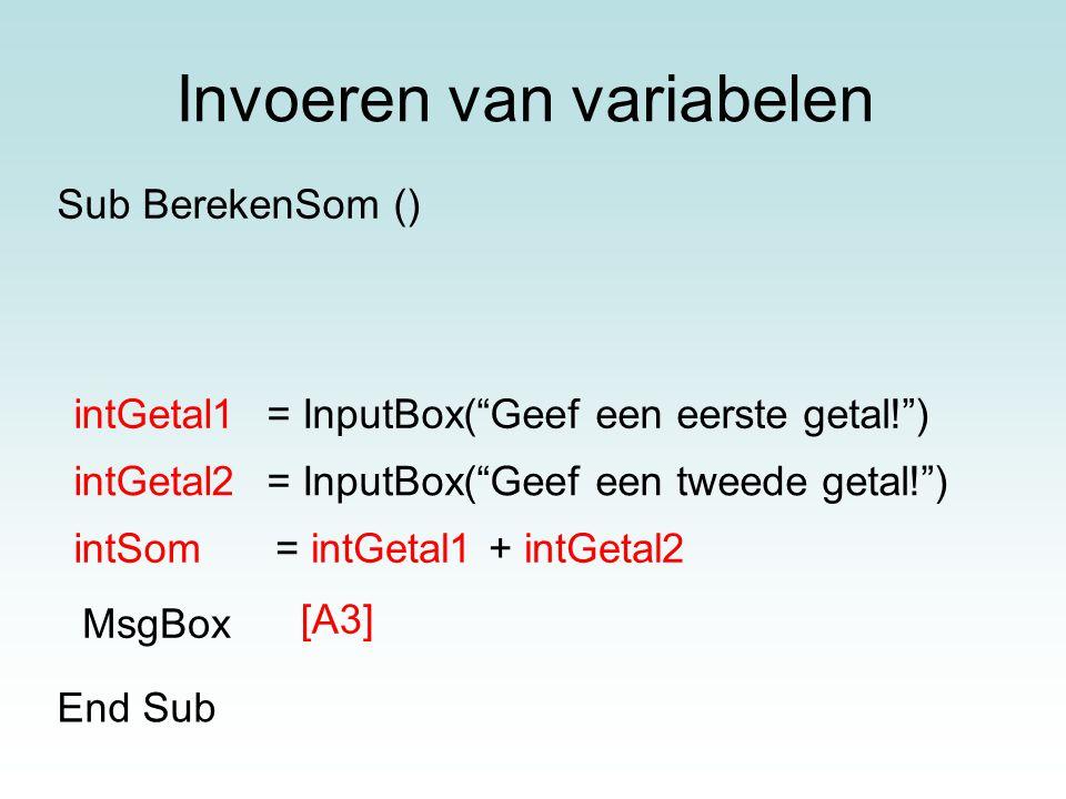 """Invoeren van variabelen = InputBox(""""Geef een eerste getal!"""") = InputBox(""""Geef een tweede getal!"""") MsgBox [A3] End Sub Sub BerekenSom () intGetal1 intG"""