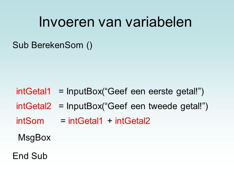 """Invoeren van variabelen = InputBox(""""Geef een eerste getal!"""") = InputBox(""""Geef een tweede getal!"""") MsgBox End Sub Sub BerekenSom () intGetal1 intGetal2"""