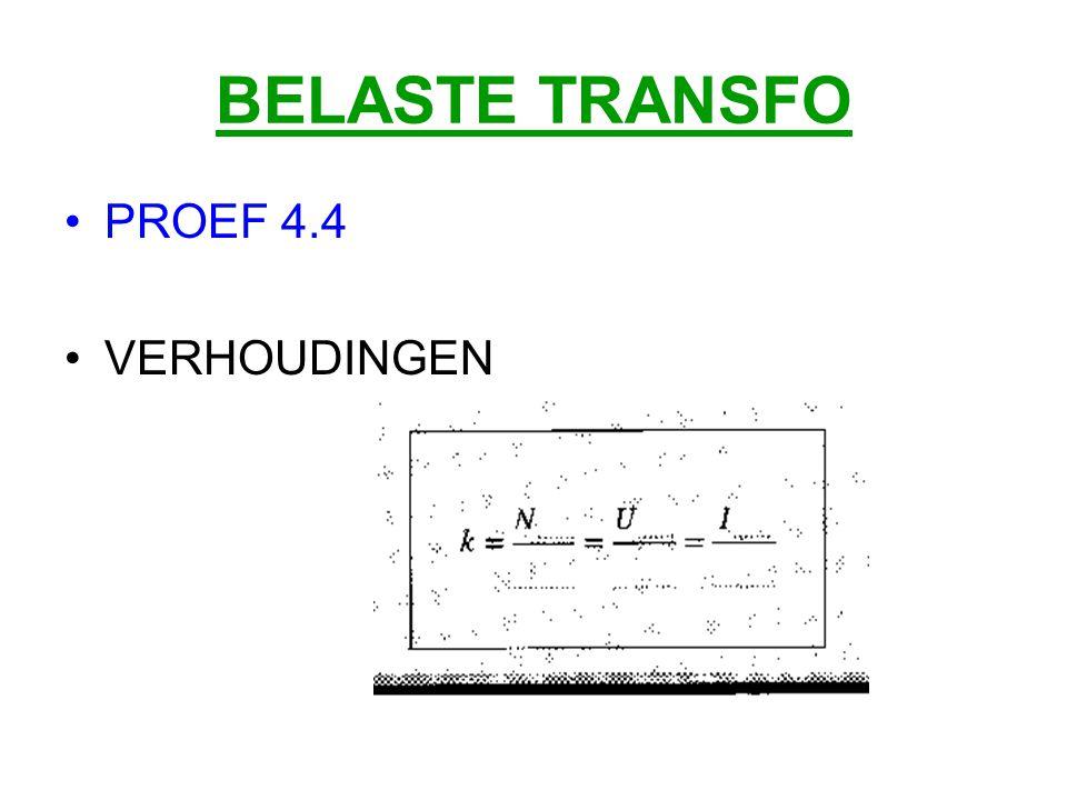 BELASTE TRANSFO PROEF 4.4 VERHOUDINGEN