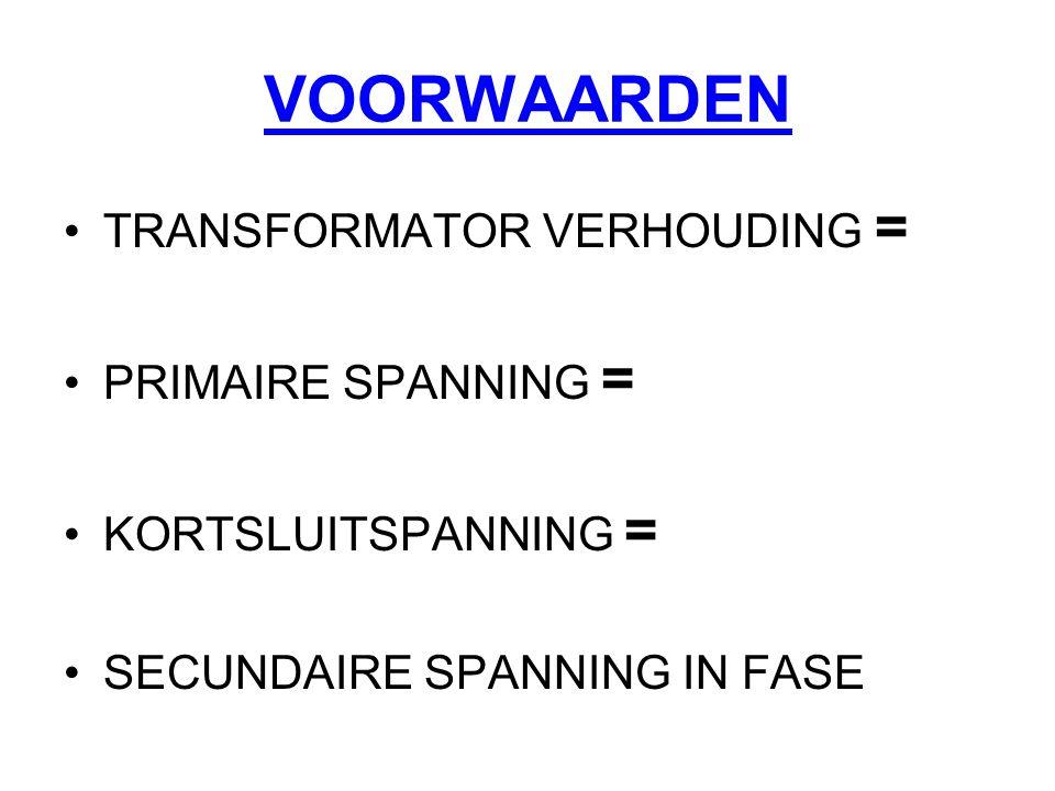VOORWAARDEN TRANSFORMATOR VERHOUDING = PRIMAIRE SPANNING = KORTSLUITSPANNING = SECUNDAIRE SPANNING IN FASE