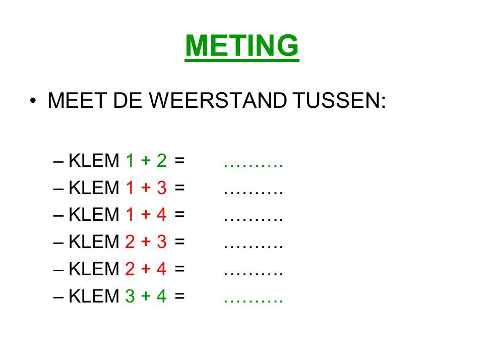 METING MEET DE WEERSTAND TUSSEN: –KLEM 1 + 2=……….–KLEM 1 + 3=……….