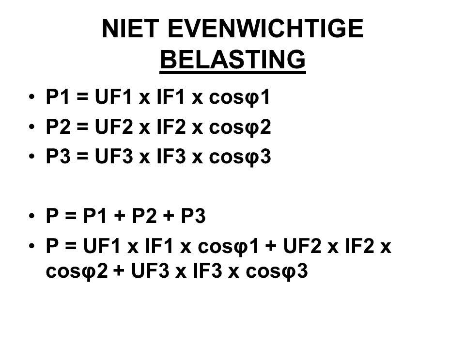 NIET EVENWICHTIGE BELASTING P1 = UF1 x IF1 x cosφ1 P2 = UF2 x IF2 x cosφ2 P3 = UF3 x IF3 x cosφ3 P = P1 + P2 + P3 P = UF1 x IF1 x cosφ1 + UF2 x IF2 x cosφ2 + UF3 x IF3 x cosφ3