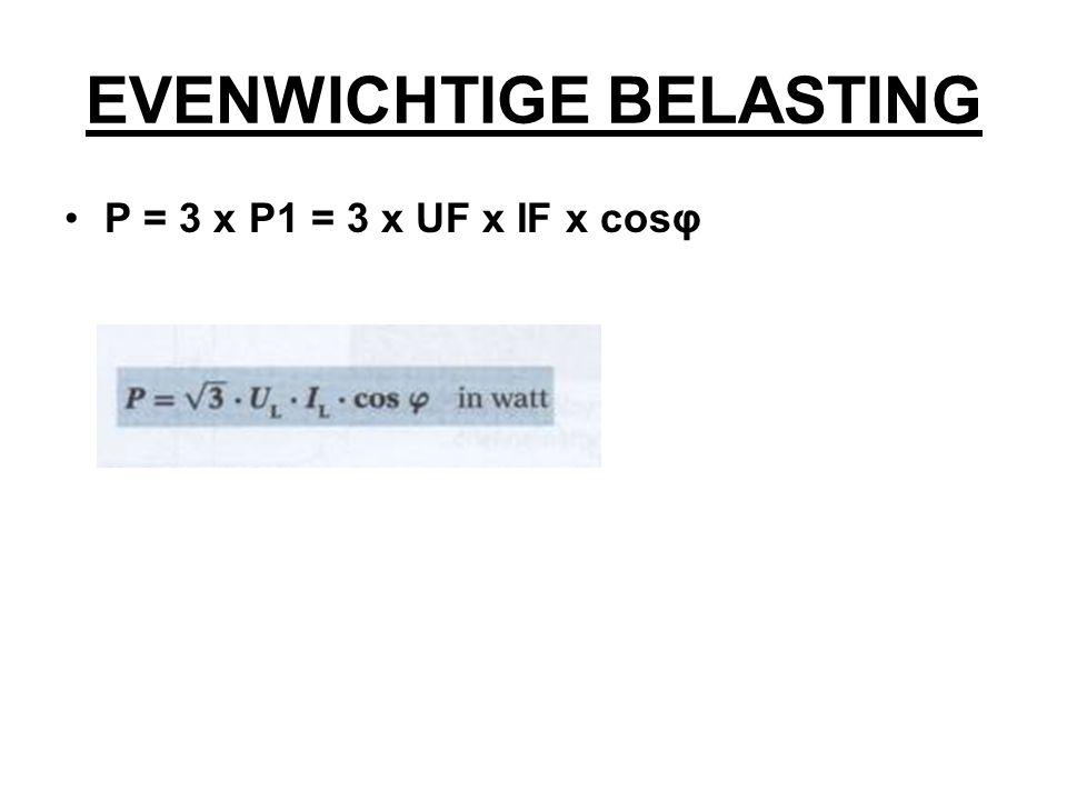 EVENWICHTIGE BELASTING P = 3 x P1 = 3 x UF x IF x cosφ