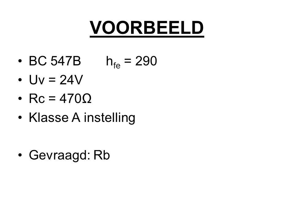 VOORBEELD BC 547Bh fe = 290 Uv = 24V Rc = 470Ω Klasse A instelling Gevraagd: Rb