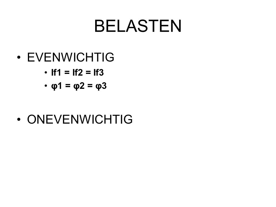 BELASTEN EVENWICHTIG If1 = If2 = If3 φ1 = φ2 = φ3 ONEVENWICHTIG