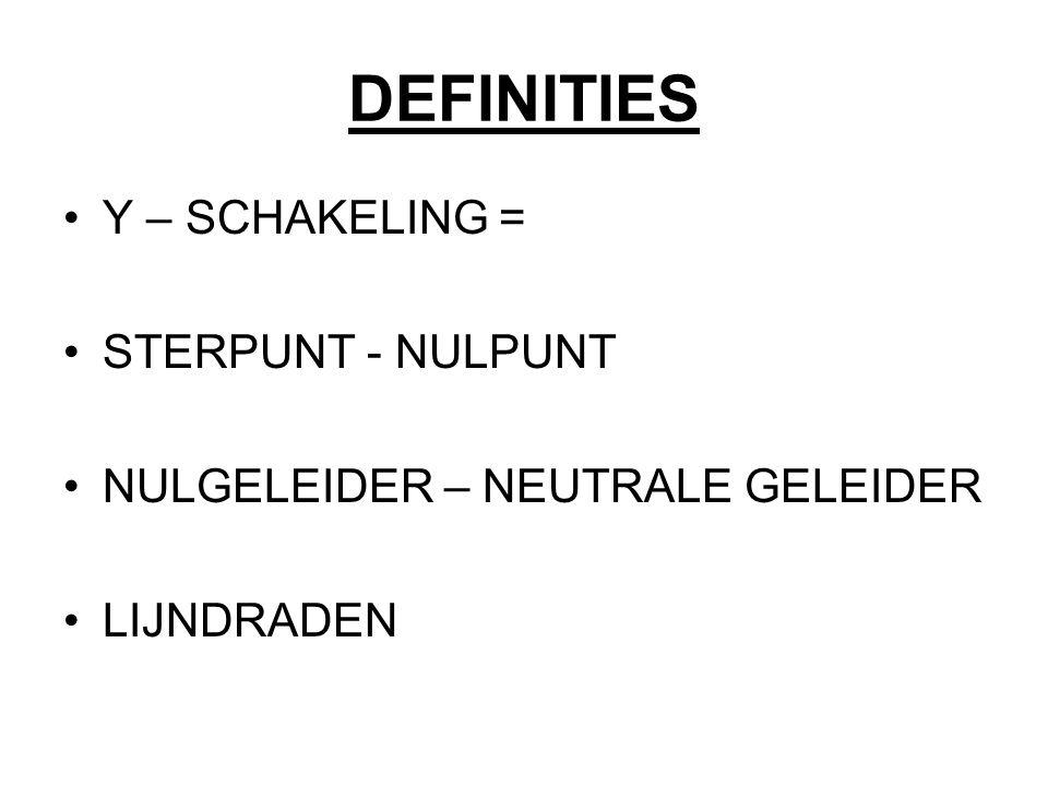 DEFINITIES Y – SCHAKELING = STERPUNT - NULPUNT NULGELEIDER – NEUTRALE GELEIDER LIJNDRADEN