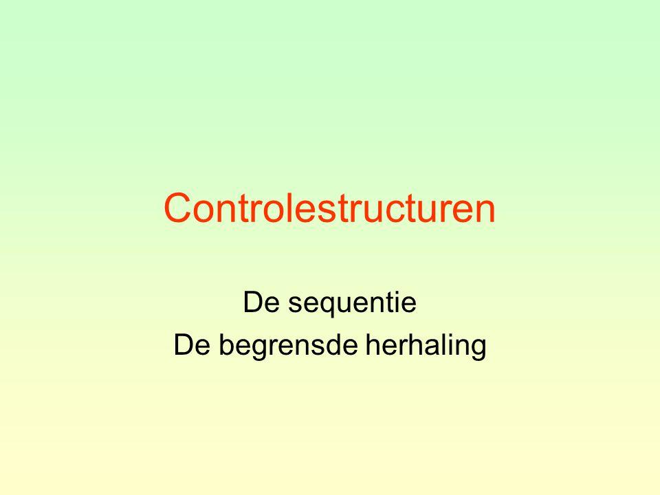 Controlestructuren De sequentie De begrensde herhaling