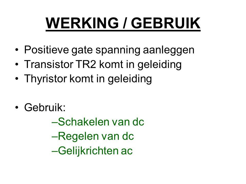 WERKING / GEBRUIK Positieve gate spanning aanleggen Transistor TR2 komt in geleiding Thyristor komt in geleiding Gebruik: –Schakelen van dc –Regelen v