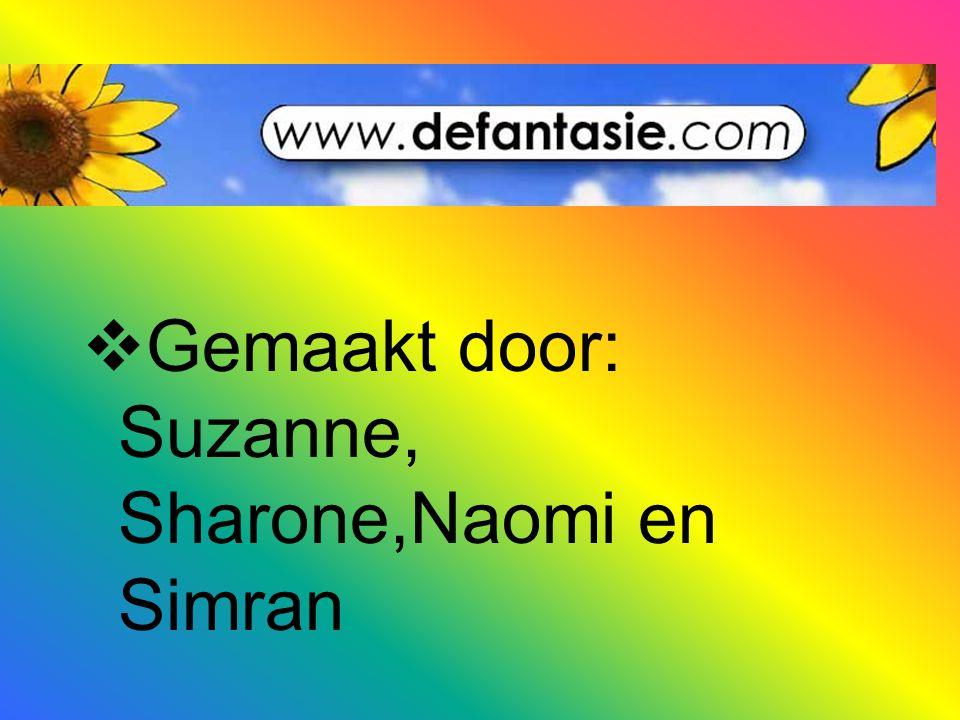  Gemaakt door: Suzanne, Sharone,Naomi en Simran