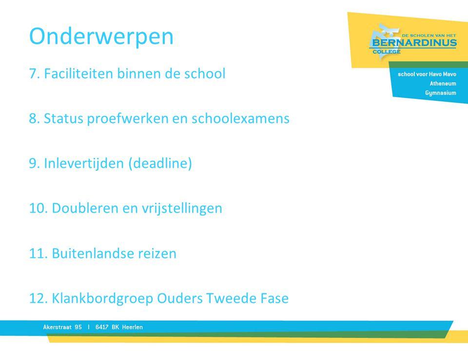 Onderwerpen 7. Faciliteiten binnen de school 8. Status proefwerken en schoolexamens 9.