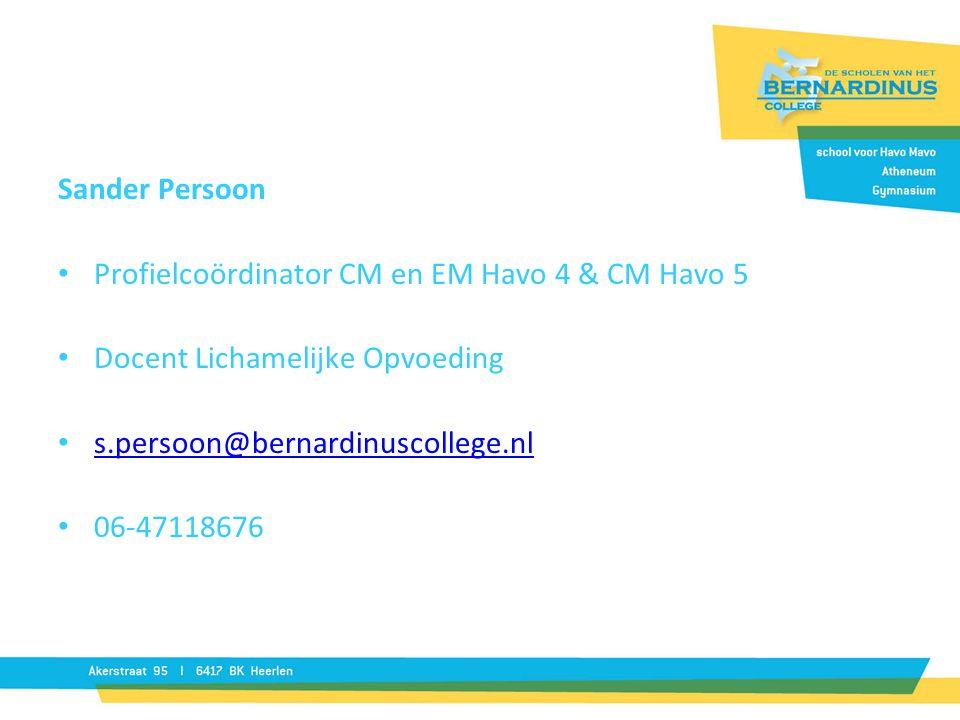 Sander Persoon Profielcoördinator CM en EM Havo 4 & CM Havo 5 Docent Lichamelijke Opvoeding s.persoon@bernardinuscollege.nl 06-47118676