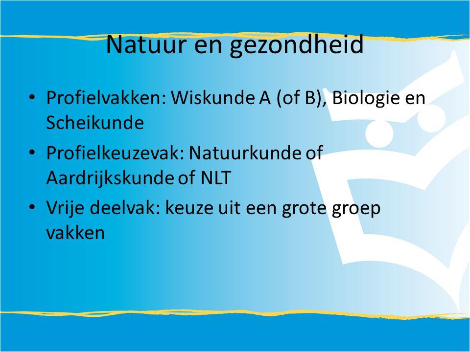 Natuur en gezondheid Profielvakken: Wiskunde A (of B), Biologie en Scheikunde Profielkeuzevak: Natuurkunde of Aardrijkskunde of NLT Vrije deelvak: keu
