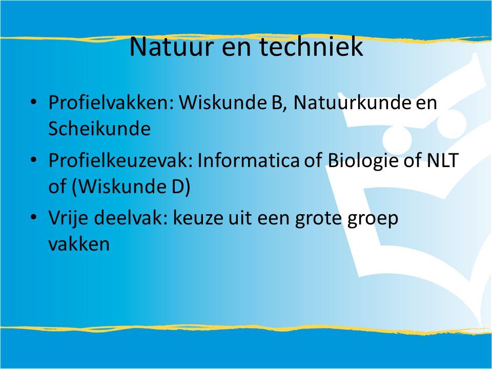 Natuur en techniek Profielvakken: Wiskunde B, Natuurkunde en Scheikunde Profielkeuzevak: Informatica of Biologie of NLT of (Wiskunde D) Vrije deelvak: