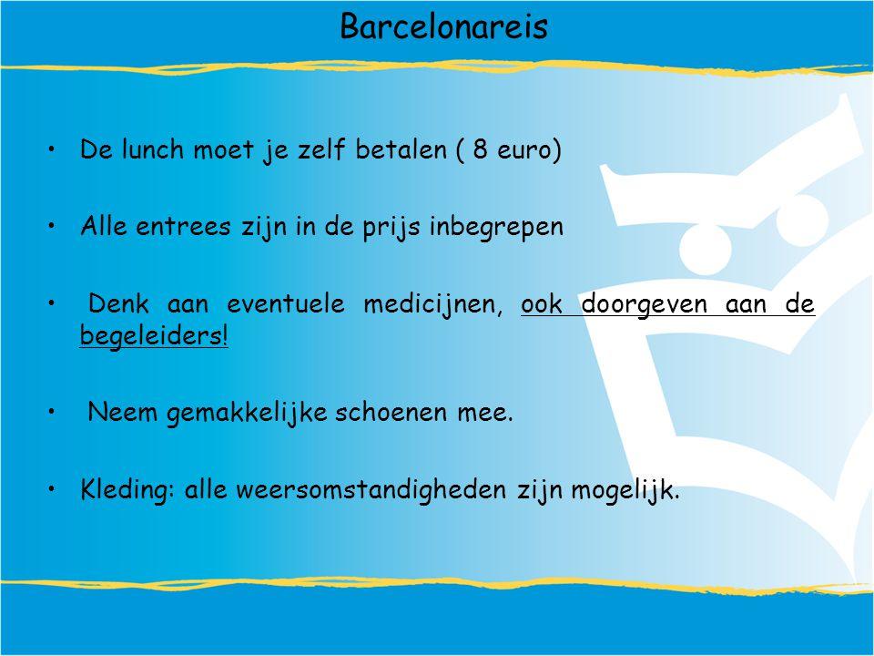 Barcelonareis De lunch moet je zelf betalen ( 8 euro) Alle entrees zijn in de prijs inbegrepen Denk aan eventuele medicijnen, ook doorgeven aan de begeleiders.