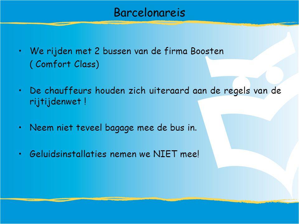 Barcelonareis We rijden met 2 bussen van de firma Boosten ( Comfort Class) De chauffeurs houden zich uiteraard aan de regels van de rijtijdenwet .