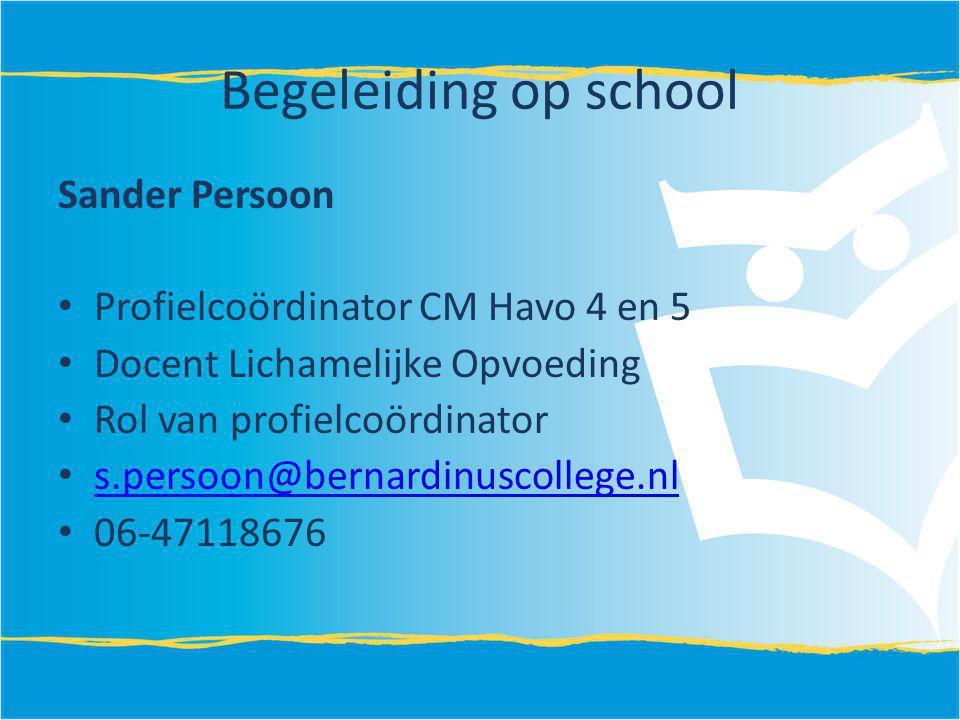 Begeleiding op school Sander Persoon Profielcoördinator CM Havo 4 en 5 Docent Lichamelijke Opvoeding Rol van profielcoördinator s.persoon@bernardinusc