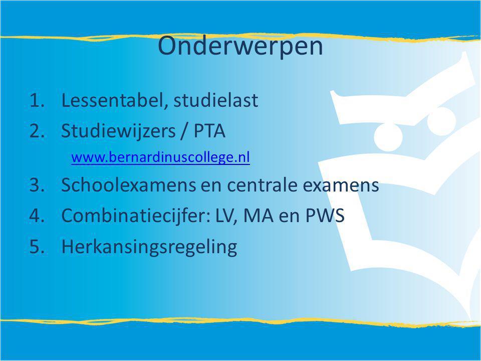 Onderwerpen 1.Lessentabel, studielast 2.Studiewijzers / PTA www.bernardinuscollege.nl 3.Schoolexamens en centrale examens 4.Combinatiecijfer: LV, MA e