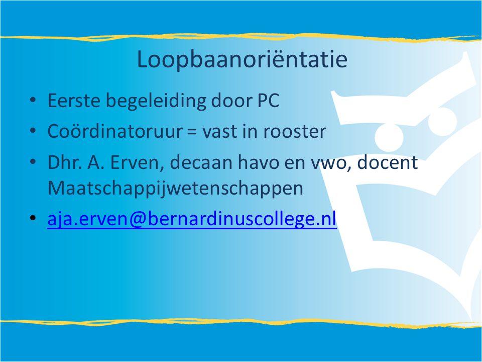 Loopbaanoriëntatie Eerste begeleiding door PC Coördinatoruur = vast in rooster Dhr. A. Erven, decaan havo en vwo, docent Maatschappijwetenschappen aja