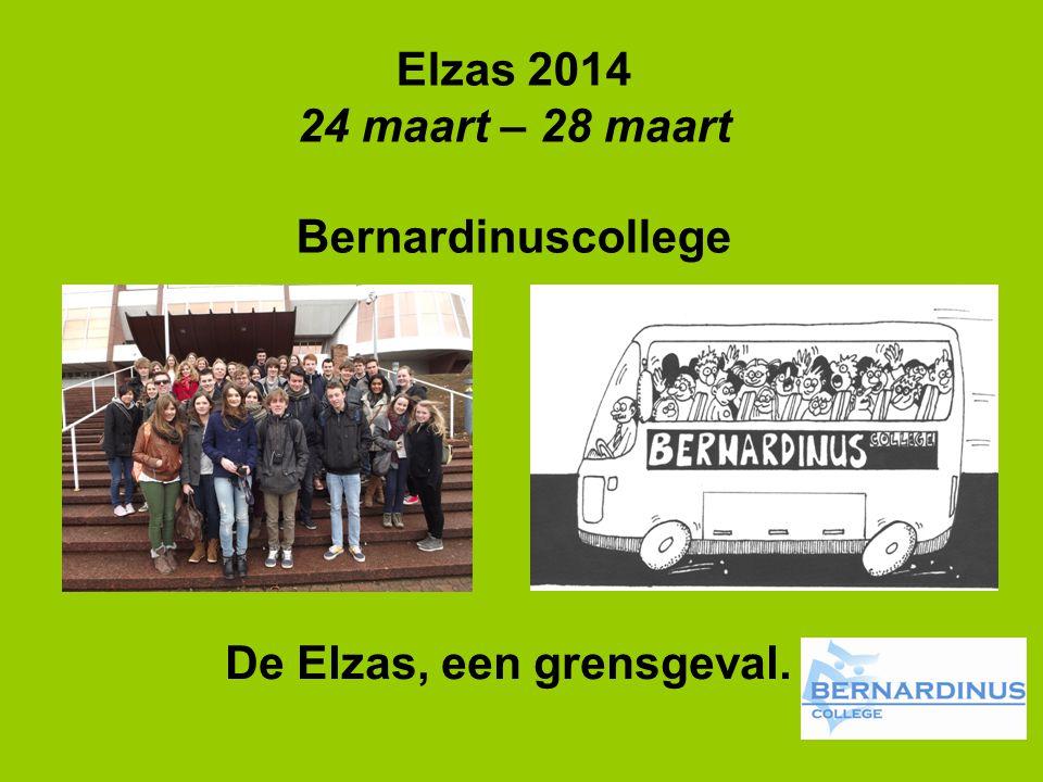 Elzas 2014 24 maart – 28 maart Bernardinuscollege De Elzas, een grensgeval.