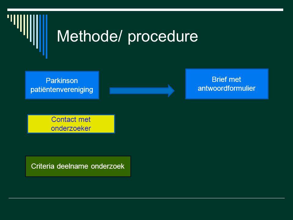 Methode/ procedure Parkinson patiëntenvereniging Brief met antwoordformulier Contact met onderzoeker Criteria deelname onderzoek