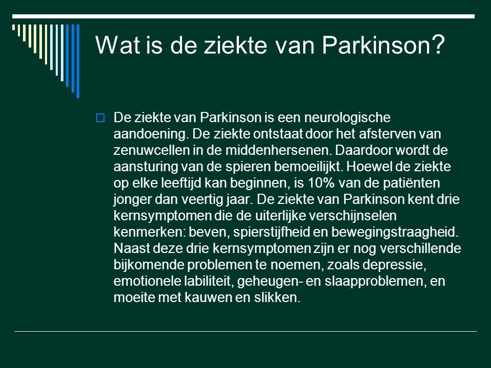 Wat is de ziekte van Parkinson ?  De ziekte van Parkinson is een neurologische aandoening. De ziekte ontstaat door het afsterven van zenuwcellen in d