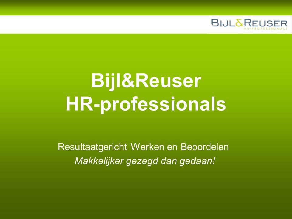 RGB PSG 18 januari 2011 1 Bijl&Reuser HR-professionals Resultaatgericht Werken en Beoordelen Makkelijker gezegd dan gedaan!