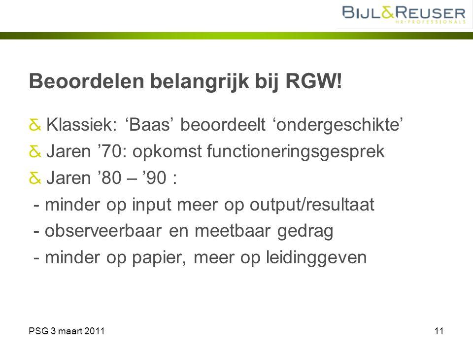 PSG 3 maart 201111 Beoordelen belangrijk bij RGW! Klassiek: 'Baas' beoordeelt 'ondergeschikte' Jaren '70: opkomst functioneringsgesprek Jaren '80 – '9