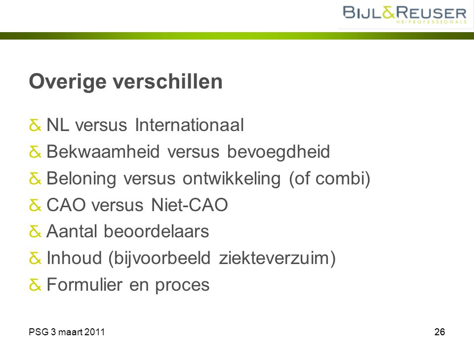 PSG 3 maart 201126 Overige verschillen NL versus Internationaal Bekwaamheid versus bevoegdheid Beloning versus ontwikkeling (of combi) CAO versus Niet