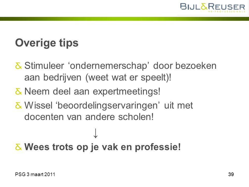 PSG 3 maart 201139 Overige tips Stimuleer 'ondernemerschap' door bezoeken aan bedrijven (weet wat er speelt)! Neem deel aan expertmeetings! Wissel 'be