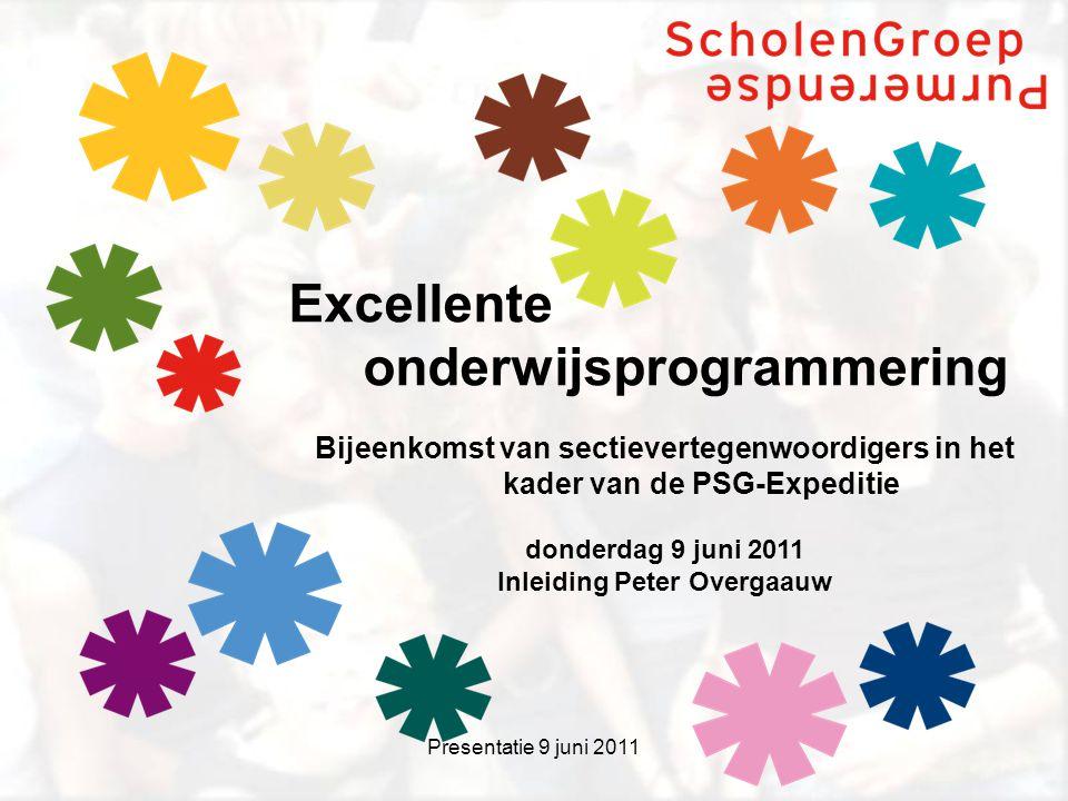 Presentatie 9 juni 2011 Excellente onderwijsprogrammering Bijeenkomst van sectievertegenwoordigers in het kader van de PSG-Expeditie donderdag 9 juni 2011 Inleiding Peter Overgaauw